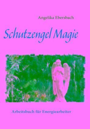 Schutzengel Magie von Ebersbach,  Angelika