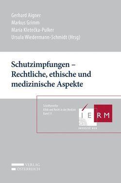 Schutzimpfungen – Rechtliche, ethische und medizinische Aspekte von Aigner,  Gerhard, Grimm,  Markus, Kletecka-Pulker,  Maria, Wiedermann-Schmidt,  Ursula