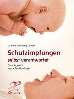 Schutzimpfungen selbst verantwortet von Goebel,  Wolfgang
