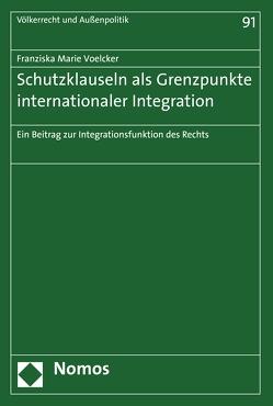 Schutzklauseln als Grenzpunkte internationaler Integration von Voelcker,  Franziska Marie