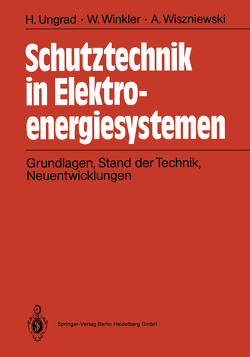 Schutztechnik in Elektroenergiesystemen von Ungrad,  Helmut, Winkler,  Willibald, Wiszniewski,  Andrzej