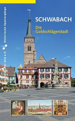 Schwabach. Die Goldschlägerstadt von Gürtler,  Daniel, Schieber,  Martin