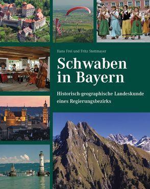 Schwaben in Bayern – Historisch-geographische Landeskunde eines Regierungsbezirks von Frei,  Hans, Stettmayer,  Fritz