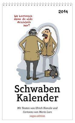 Schwabenkalender 2014 – Wo kommsch denn Du alds Arschloch her? von Kienzle,  Ulrich, Lars,  Mario