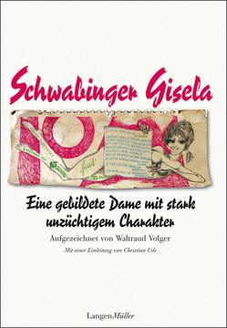 Schwabinger Gisela von Aufgezeichnet von Volger,  Waltraud, Dialer,  Gisela, Vorwort von Ude,  Christian