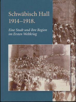 Schwäbisch Hall 1914-1918 von Hampele,  Walter, Krause,  Heike, Maisch,  Andreas, Stihler,  Daniel