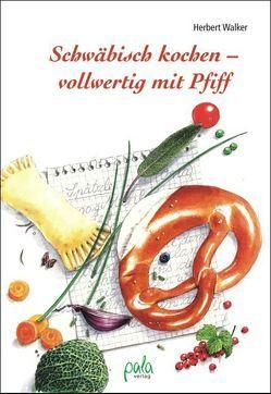 Schwäbisch kochen – vollwertig mit Pfiff von Schneevoigt,  Margret, Walker,  Herbert
