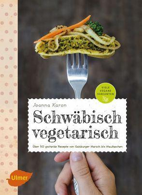 Schwäbisch vegetarisch von Karon,  Joanna