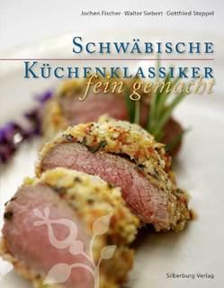 Schwäbische Küchenklassiker – fein gemacht von Fischer,  Jochen, Siebert,  Walter, Stoppel,  Gottfried