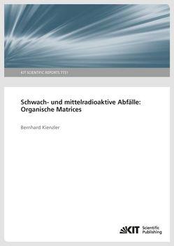 Schwach- und mittelradioaktive Abfälle: Organische Matrices. von Kienzler,  Bernhard