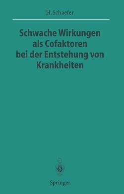 Schwache Wirkungen als Cofaktoren bei der Entstehung von Krankheiten von Doerr,  W., Schaefer,  Hans