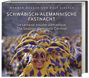 Schwäbisch-alemannische Fastnacht von Mezger,  Werner, Siegele,  Ralf