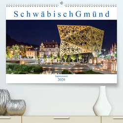 Schwäbisch Gmünd – Impressionen (Premium, hochwertiger DIN A2 Wandkalender 2020, Kunstdruck in Hochglanz) von Eugster,  Armin