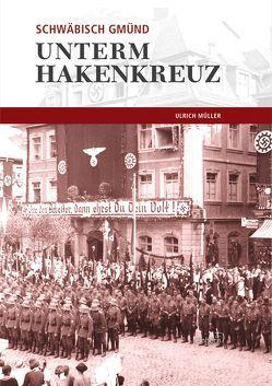 Schwäbisch Gmünd unterm Hakenkreuz von Müller,  Dr. Ulrich