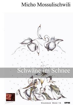 Schwäne im Schnee von Britze,  Joachim, Mossulischwili,  Micho, Pop,  Traian, Rothfuss,  Uli, Schiolaschwili,  Irma