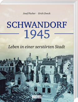 Schwandorf 1945 von Fischer,  Josef, Zweck,  Erich