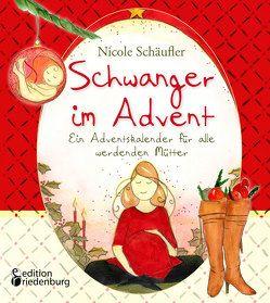Schwanger im Advent – Ein Adventskalender für alle werdenden Mütter von Schäufler,  Nicole