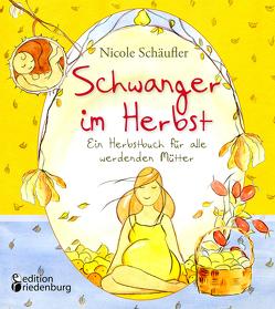Schwanger im Herbst – Ein Herbstbuch für alle werdenden Mütter von Schäufler,  Nicole