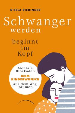 Schwanger werden beginnt im Kopf von Riedinger,  Gisela
