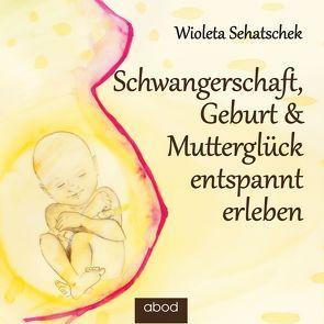 Schwangerschaft, Geburt & Mutterglück entspannt erleben von Sehatschek,  Wioleta