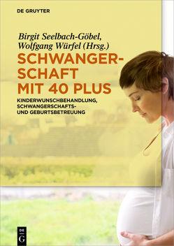 Schwangerschaft mit 40 plus von Seelbach-Göbel,  Birgit, Würfel,  Wolfgang