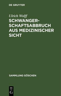 Schwangerschaftsabbruch aus medizinischer Sicht von Wolff,  Ulrich