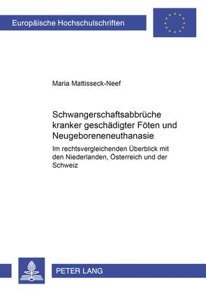 Schwangerschaftsabbrüche kranker/geschädigter Föten und Neugeboreneneuthanasie von Mattisseck-Neef,  Maria