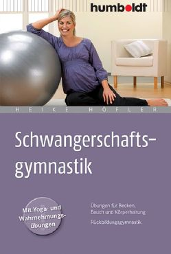Schwangerschaftsgymnastik von Höfler,  Heike