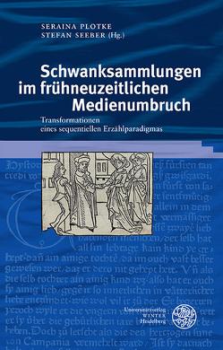 Schwanksammlungen im frühneuzeitlichen Medienumbruch von Plotke,  Seraina, Seeber,  Stefan