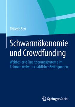 Schwarmökonomie und Crowdfunding von Sixt,  Elfriede