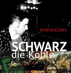 Schwarz die Kohle von Schigulski,  Christian