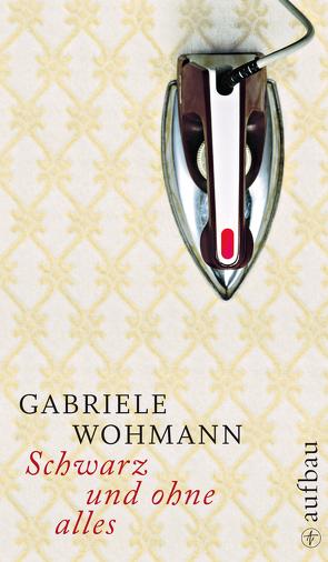 Schwarz und ohne alles von Wohmann,  Gabriele