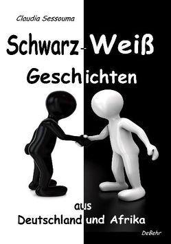 Schwarz-Weiß Geschichten aus Afrika und Deutschland von DeBehr,  Verlag, Sessouma,  Claudia