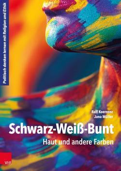 Schwarz-Weiß-Bunt von Koerrenz,  Ralf, Müller,  Jana