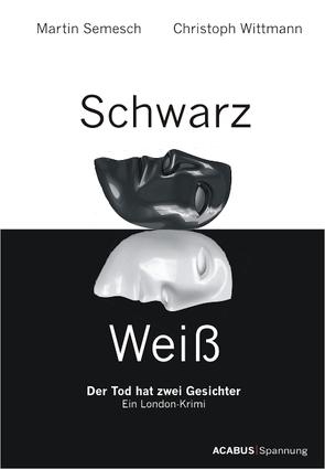 Schwarz / Weiß. Der Tod hat zwei Gesichter. Ein London-Krimi von Semesch,  Martin, Wittmann,  Christoph