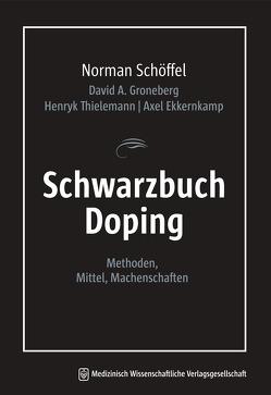 Schwarzbuch Doping von Ekkernkamp,  Axel, Groneberg,  David A., Schöffel,  Norman, Thielemann,  Henryk