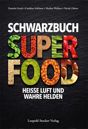Schwarzbuch Superfood von Grach,  Daniela, Schlinter,  Caroline, Wallner,  Marlies, Zöhrer,  Nicole