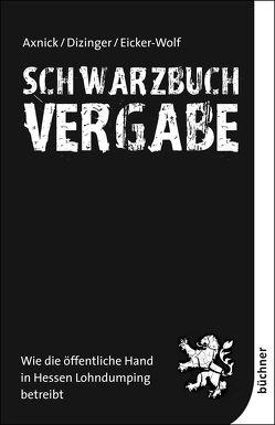Schwarzbuch Vergabe von Axnick,  Christian, Dizinger,  Liv, Eicker-Wolf,  Kai, Körzell,  Stefan