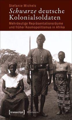 Schwarze deutsche Kolonialsoldaten von Michels,  Stefanie