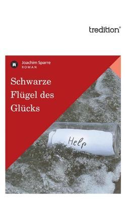 Schwarze Flügel des Glücks von Sparre,  Joachim
