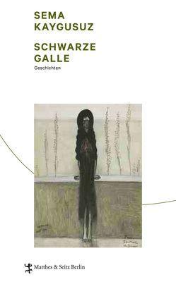Schwarze Galle von Adatepe,  Sabine, Kaygusuz,  Sema, Lange-Müller,  Katja