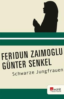 Schwarze Jungfrauen von Senkel,  Günter, Zaimoglu,  Feridun