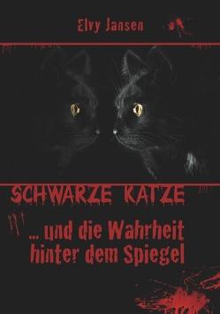 Schwarze Katze…Und die Wahrheit hinter dem Spiegel von Jansen,  Elvy