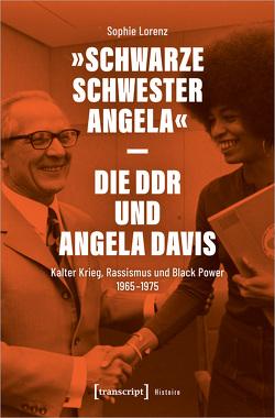 »Schwarze Schwester Angela« – Die DDR und Angela Davis von Lorenz,  Sophie