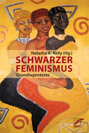 Schwarzer Feminismus von Crenshaw,  Kimberle, Davis,  Angela, Hill Collins,  Patricia, Hooks,  Bell, Kelly,  Natasha A., Lorde,  Audre, Smith,  Barbara, The Combahee River Collective, Truth,  Sojourner