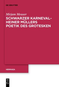 Schwarzer Karneval – Heiner Müllers Poetik des Grotesken von Meuser,  Mirjam