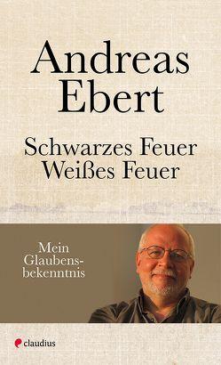 Schwarzes Feuer – Weißes Feuer von Ebert,  Andreas