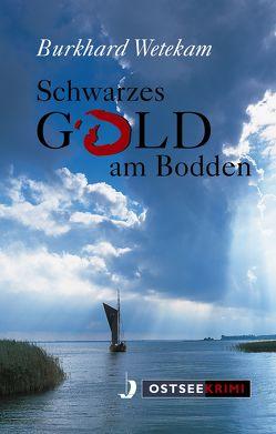 Schwarzes Gold am Bodden von Wetekam,  Burkhard