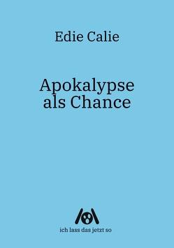 Apokalypse als Chance von Calie,  Edie