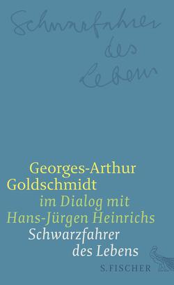 Schwarzfahrer des Lebens von Goldschmidt,  Georges-Arthur, Heinrichs,  Hans-Jürgen